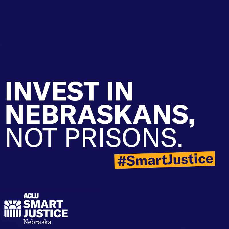 Invest in Nebraskans. Not Prisons.