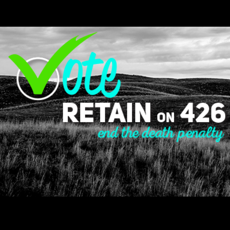 Text: Vote Retain on 426; end the death penalty