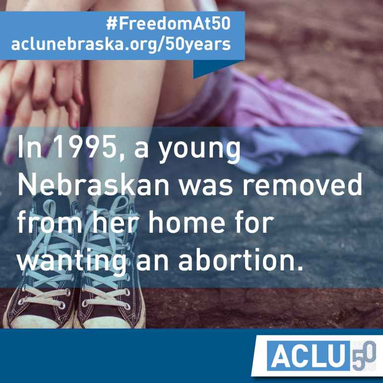 "Young girl with text ""In 1995, a young Nebraskan was removed from her home for wanting an abortion."""