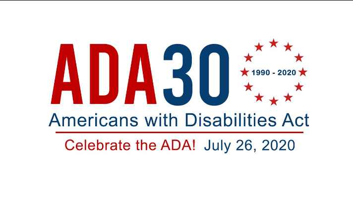 ADA 30 (1990-2020) Americans with Disabilities Act - Celebrate the ADA! July 26, 2020