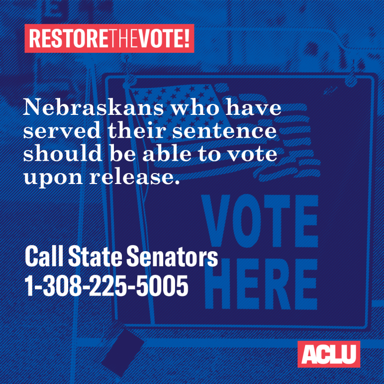 Stylized image of polliong place with text: Restore the Vote! Nebraskans who have served their sentence should be able to vote upon release. Call State Senators 1-308-225-5005.