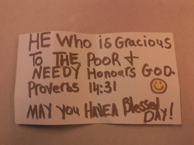 Reads: he who is gracious to the poor & needy honors god. Proverbs 14:13 :) May you have a blessed day!