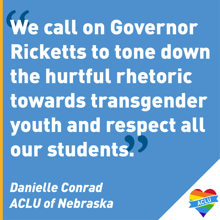 Text: We call on Governor Ricketts to tone down the hurtful rhetoric towards transgender youth and respect all our students.