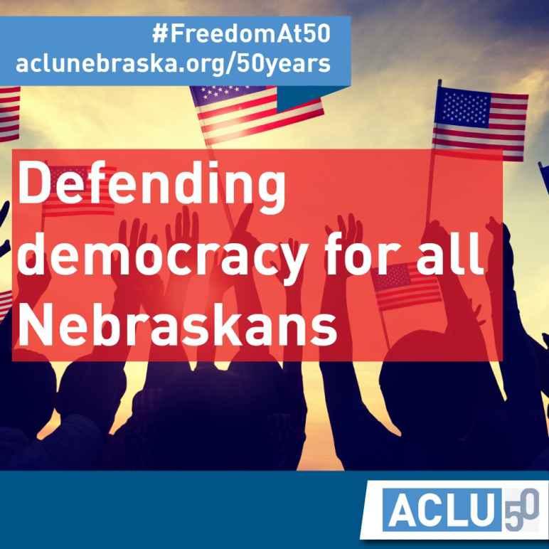 Defending democracy for all Nebraskans
