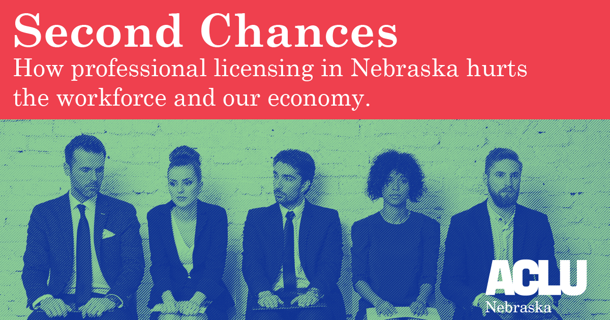 Second Chances How Professional Licensing In Nebraska Hurts The Workforce And Our Economy Aclu Of Nebraska